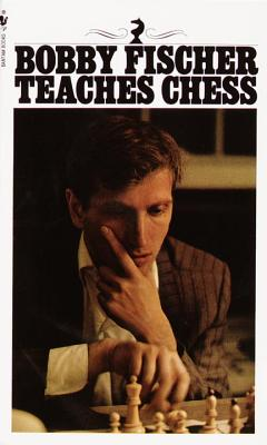 Bobby Fischer Teaches Chess By Fischer, Bobby